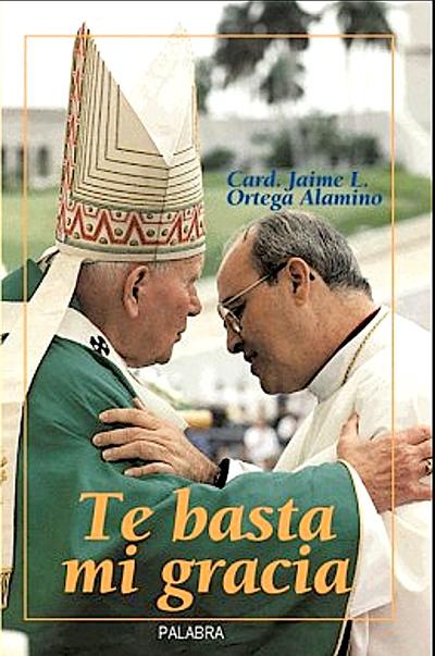 """Portada del libro del Cardenal Jaime Ortega, """"Te Basta Mi Gracia"""", un compendio con los discursos y homilías del Cardenal durante su largo episcopado, publicado en 2002."""