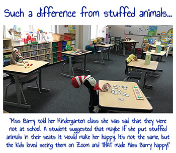"""St. Coleman Kindergarten teacher Cindy Barry's classroom before the first day of in-person school, Sept. 23, 2020. The caption reads: """"Miss Barry told her Kindergarten class she was sad that they were not at school. A student suggested that maybe if she put stuffed animals in their seats it would make her happy. It's not the same, but the kids loved seeing them on Zoom and THAT made Miss Barry happy."""""""